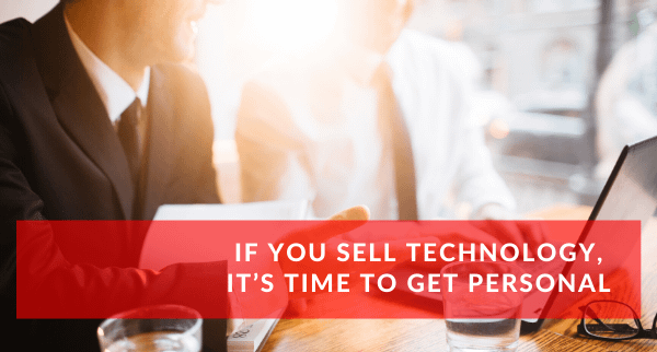 If you sell technology, it s time to get personal